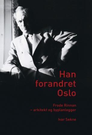 Han forandret Oslo