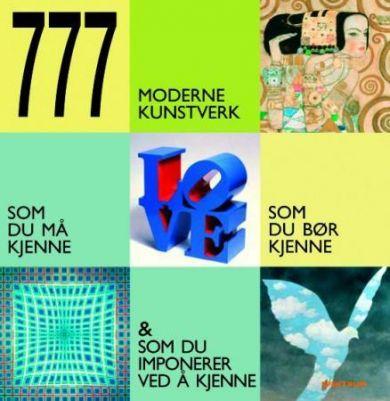 777 moderne kunstverk = 777 moderna konstverk : man måste känna till, man bör känna till och som du