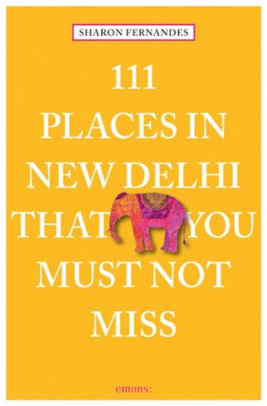 111 Places in New Dehli That You Must Not Miss
