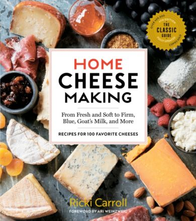 Home Cheese Making, 4th Edition: From Fresh and Soft to Firm, Blue, Goat's Milk and More; Recipes fo