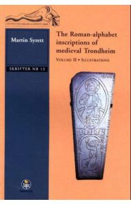 The Roman-alphabet inscriptions of medieval Trondheim. Vol. I ; The Roman-alphabet inscriptions of m