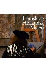 Flamsk og hollandsk maleri = Flamländska och holländska målningar = Flamsk og hollandsk malerkunst =