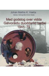 Med godstog over vidda 1945-75 = Gálvoráidu duoddariid badjel 1945-75