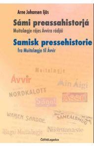 Sámi preassahistorjá = Samisk pressehistorie : fra Muitalægje til Ávvir