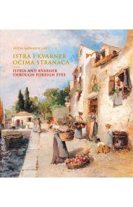 Istra i Kvarner ocima stranaca = Istria and Kvarner through foreign eyes