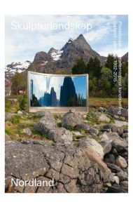 Skulpturlandskap Nordland = Artscape Nordland : presentation of an international art collection crea