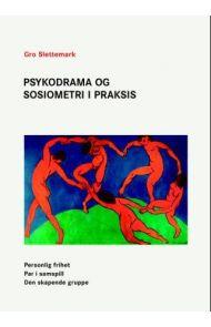 Psykodrama og sosiometri i praksis - personlig frihet, par i samspill, den skapende gruppe