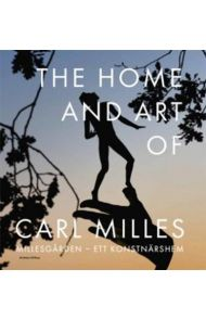 The home and art of Carl Milles = Millesgården - ett konstnärshem