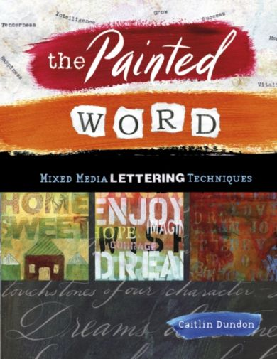 Painted Word: Mixed Media Lettering Techniques
