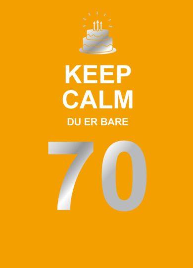 Keep calm du er bare 70