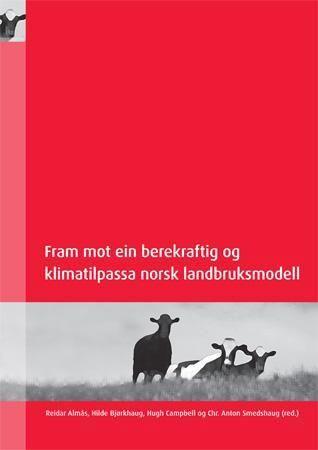 Fram mot ein berekraftig og klimatilpassa norsk landbruksmodell
