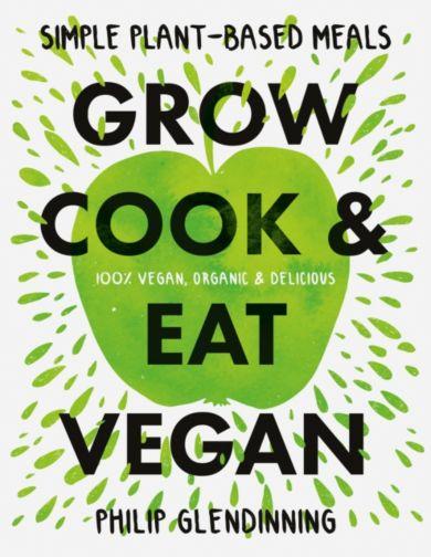 Grow, Cook & Eat Vegan