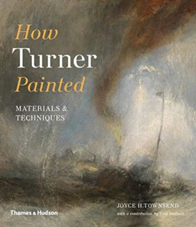 How Turner Painted. Materials & Techniques