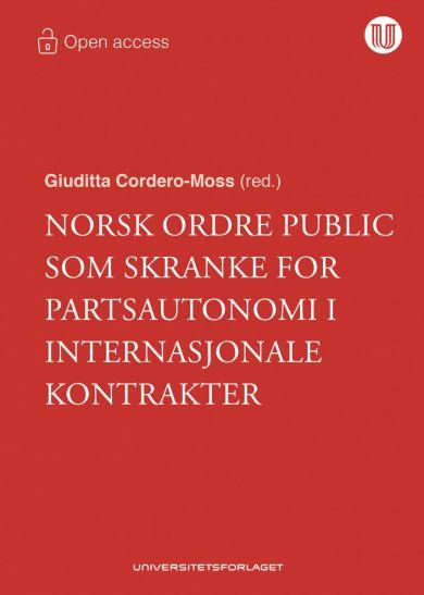 Norsk ordre public som skranke for partsautonomi i internasjonale kontrakter og internasjonal tviste