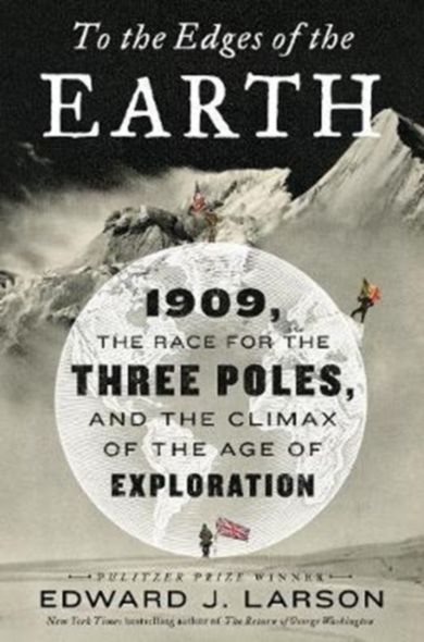 To the Edges of the Earth. 1909, the Race for the