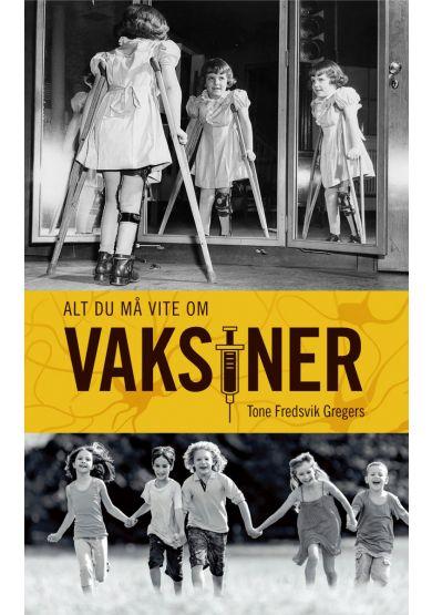 fb7b1bec Alt du må vite om vaksiner av Tone Fredsvik Gregers | Innbundet | Norli.no