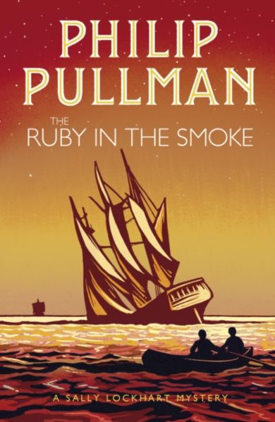 The Ruby in the Smoke. A Sally Lockhart Mystery 1