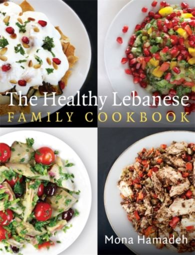 The Healthy Lebanese Family Cookbook