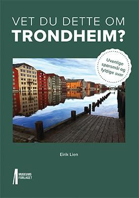 Vet du dette om Trondheim?