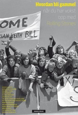 Hvordan bli gammel når du har vokst opp med Rolling Stones