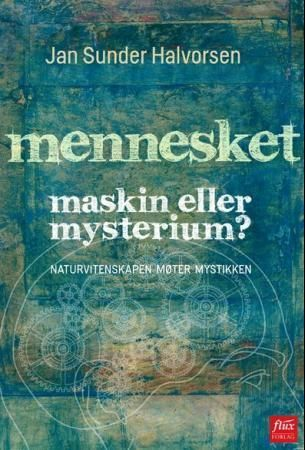 Mennesket - maskin eller mysterium?