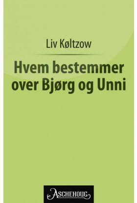 Hvem bestemmer over Bjørg og Unni?