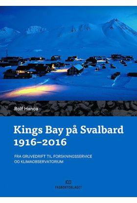 Kings Bay på Svalbard 1916 - 2016