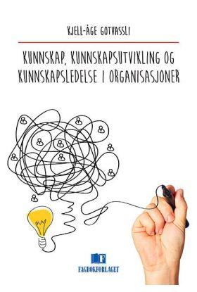 Kunnskap, kunnskapsutvikling og kunnskapsledelse i organisasjoner