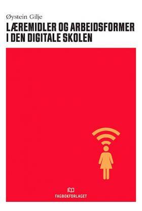 Læremidler og arbeidsformer i den digitale skolen