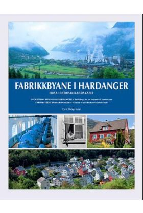 Fabrikkbyane i Hardanger = Industrial towns in Hardanger : buildings in an industrial landscape = Fa