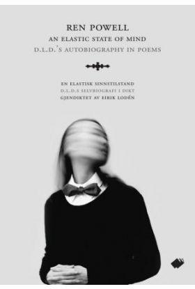 An elastic state of mind = En elastisk sinnstilstand : D.L.D.s selvbiografi i dikt