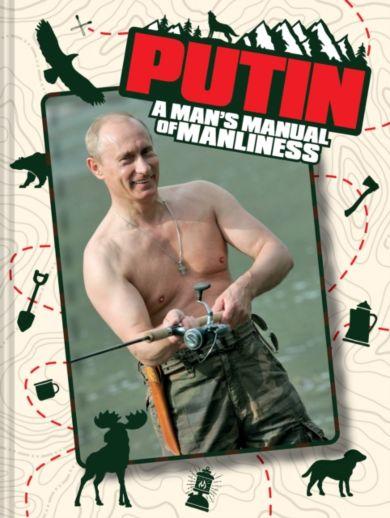 Putin: A Man's Manual of Manliness
