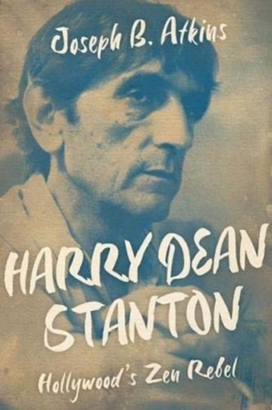 Harry Dean Stanton. Hollywood's Zen Rebel