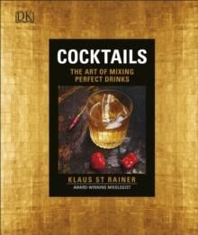 Cocktails. The Art of Mixing Perfect Drinks