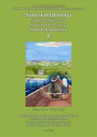 Sámi skuvlahistorjá 5 = Samisk skolehistorie 5 : artikler og minner fra skolelivet i Sápmi = Sámij s