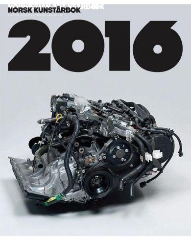 Norsk kunstårbok 2016 = Norwegian art yearbook 2016 : a comprehensive outlook on today's Norwegian a