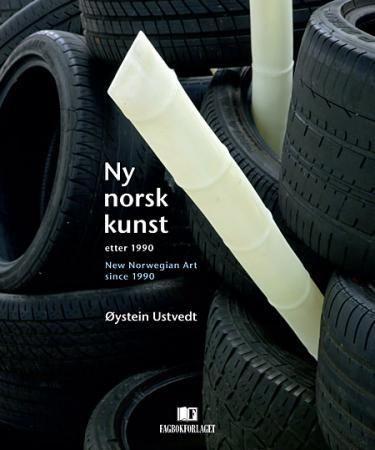 Ny norsk kunst = New Norwegian art since 1990