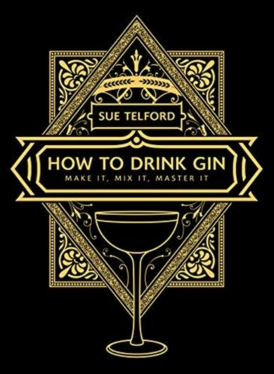 The How to Drink Gin. Make it, Mix it, Master it
