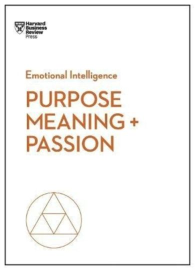 Purpose, Meaning, and Passion (HBR Emotional Intel