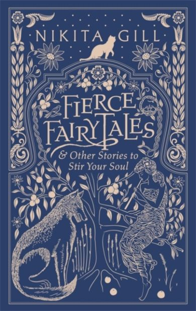 Fierce Fairytales & Other Stories to Stir Your Sou