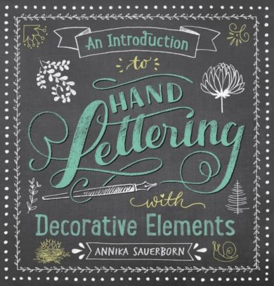 An Introduction to Hand Lettering, with Decorative Elements