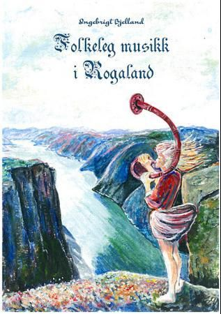 Folkeleg musikk i Rogaland = Folk music in Rogaland : hymns, chorales, ballads, bridal marches and d