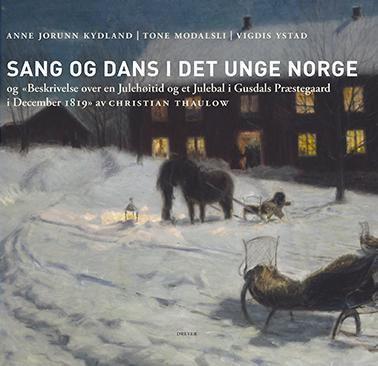 Sang og dans i det unge Norge og Beskrivelse over en Julehøitid og et Julebal i Gusdals Præstegaard