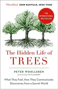 Hidden Life of Trees, The. What They Feel, How The