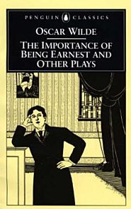 Importance of Being Earnest and Other Plays, The
