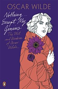Nothing . . . Except My Genius: The Wit and Wisdom of Oscar Wilde