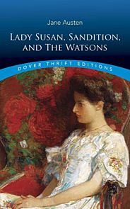 Lady Susan, Sanditon and The Watsons