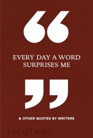 Every Day a Word Surprises Me & Other Quotes by Wr