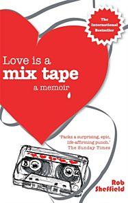 Love Is A Mix Tape. A Memoir
