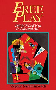 Free Play. Improvisation in Life and Art